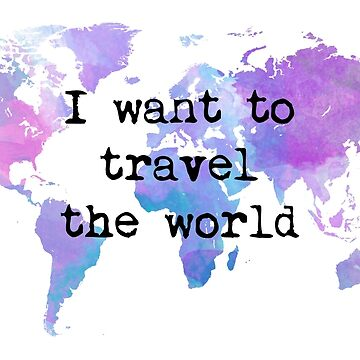 I want to travel the world de imaginadesigns