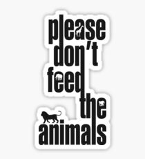 Please Don't Feed The Animals Sticker