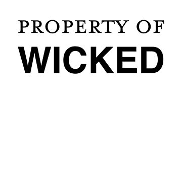 Property of WICKED by Kitmagic