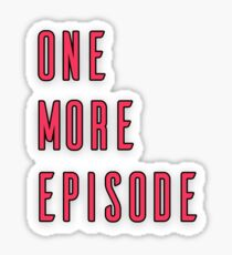 One More Episode Sticker