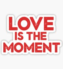 Love is the Moment Sticker
