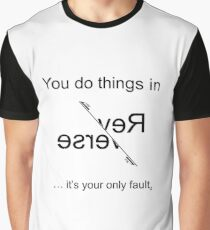 You do things in Reverse - it's you're only fault (Black for light backgrounds) Graphic T-Shirt