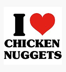 I Love Chicken Nuggets Photographic Print