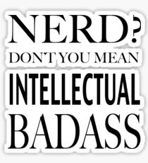 Nerd? Intellectual Badass Sticker