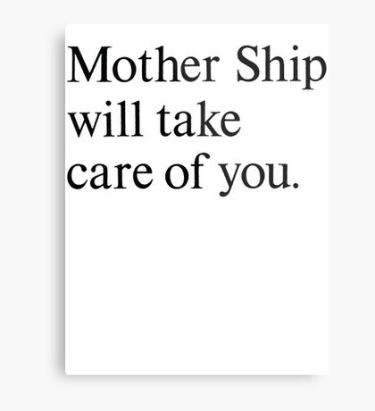 mother ship will take care of you Metal Print