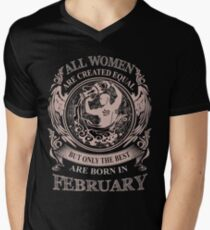 All Women are created equal but only the best are born in February Men's V-Neck T-Shirt
