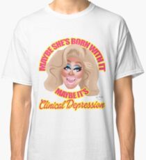 "Trixie Mattel ""Maybe She's Born With It, Maybe It's Clinical Depression"" Classic T-Shirt"