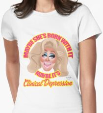 """Trixie Mattel """"Maybe She's Born With It, Maybe It's Clinical Depression"""" Women's Fitted T-Shirt"""