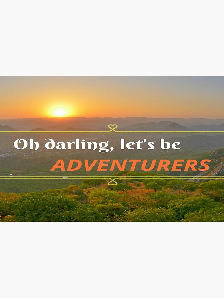 Oh Darling Let's Be Adventurers  by jessonajourney