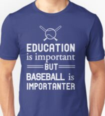 Education is important but baseball is importanter Unisex T-Shirt