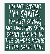 I'm Not Saying I'm Santa Claus Photographic Print