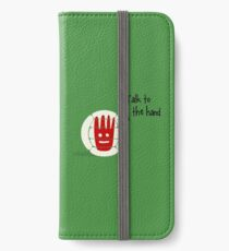 Talk to the hand iPhone Wallet/Case/Skin