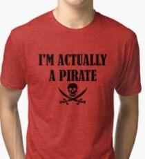 I'm Actually A Pirate black Tri-blend T-Shirt