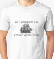 Don't complain.....Adjust your sails to suit the wind. Unisex T-Shirt