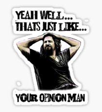 das ist nur deine Meinung, Mann Sticker