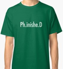PhD Graduate Finished Classic T-Shirt