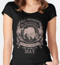 All Women are created equal but only the best are born in May Women's Fitted Scoop T-Shirt