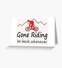 Gone riding be back whenever Greeting Card