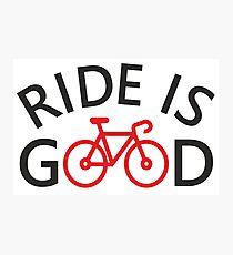 Ride is Good Photographic Print