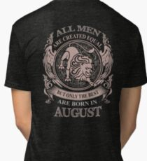 All men are created equal but only the best are born in August Tri-blend T-Shirt