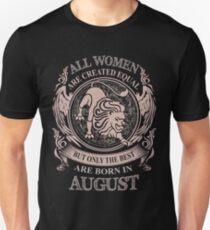 Alle Frauen sind gleich, aber nur die Besten werden im August geboren Unisex T-Shirt