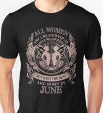 All Women are created equal but only the best are born in June Unisex T-Shirt