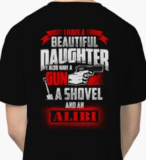 I Have A Beautiful Daughter I Also Have A Gun A Shovel And An Alibi Classic T-Shirt