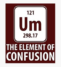 Um The Element Of Confusion Photographic Print