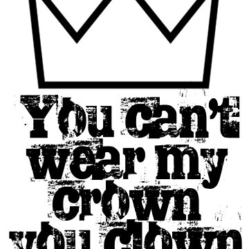 You can't wear my crown you clown by jimmynails