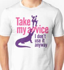 Take my advice. I do not need it anyway. T-Shirt