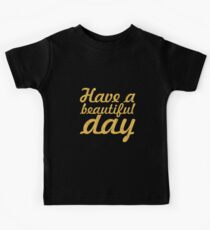 Have a beautiful day... Inspirational Quote Kids Tee