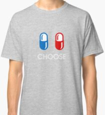 red pill or blue pill - choose - (enter the matrix) Classic T-Shirt