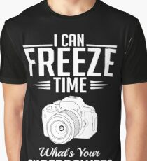 Photography: I can freeze time - superpower Graphic T-Shirt