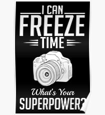 Photography: I can freeze time - superpower Poster