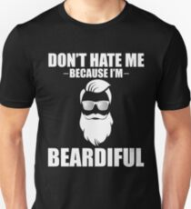 Don't Hate Me Because I'm Beardiful Unisex T-Shirt