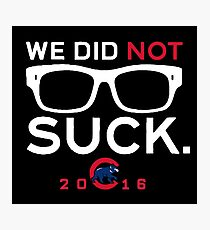 We Did Not To Suck - Cubs Photographic Print