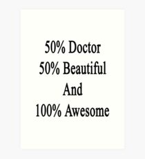 50% Doctor 50% Beautiful And 100% Awesome Art Print