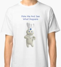 Poke Me See What Happens Classic T-Shirt