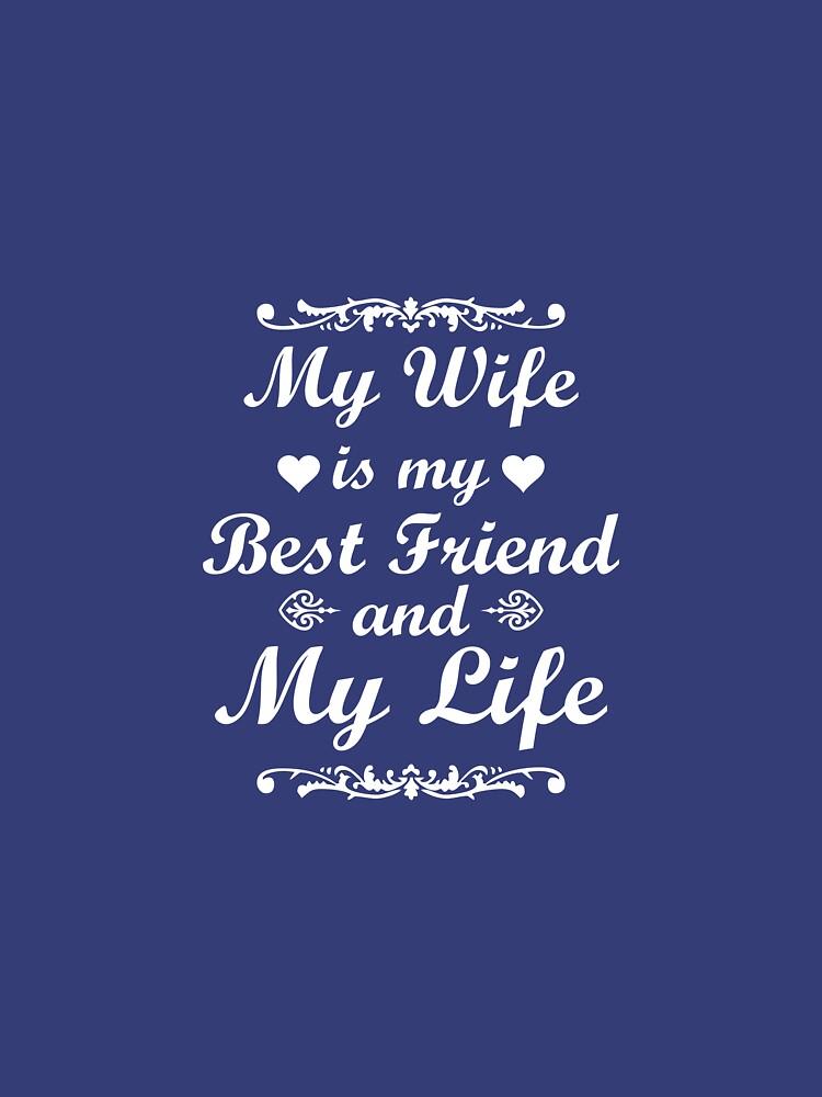 My Wife Is My Best Friend & My Life by AlwaysAwesome