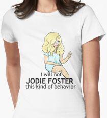 """UNHhhh """"Ich werde nicht Jodie Foster diese Art von Verhalten"""" Tailliertes T-Shirt"""