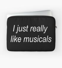 I just really like musicals Laptop Sleeve