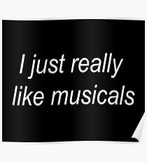 I just really like musicals Poster