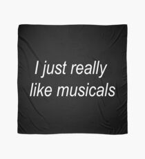 I just really like musicals Scarf
