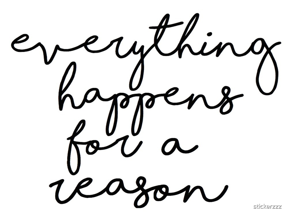 Everything happens for a reason by stickerzzz