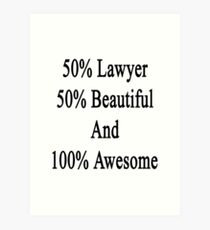 50% Lawyer 50% Beautiful And 100% Awesome  Art Print