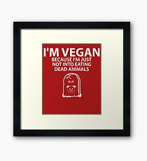 I'm Vegan Not Into Eating Dead Animals Framed Print