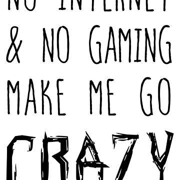 NO Internet & NO Gaming = CRAZY! by GsusChrist