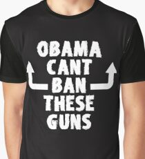 Obama Can't Ban These Guns  Graphic T-Shirt