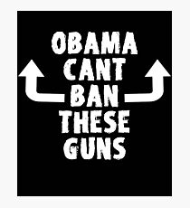 Obama Can't Ban These Guns  Photographic Print