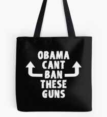 Obama Can't Ban These Guns  Tote Bag